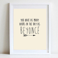 Art Print - You Have As Many Hours In The Day As Beyonce - 8x10 Beyonce Quote - Inspiration
