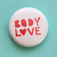 Body Love Button by ModernGirlBlitz on Etsy