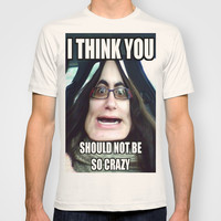 i-think-you-should-not-be-so-crazy design T-shirt by arul85 | Society6