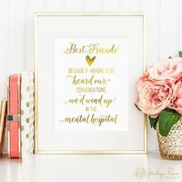Best friend gift, Because if anyone heard our conversations, printable wall art, faux
