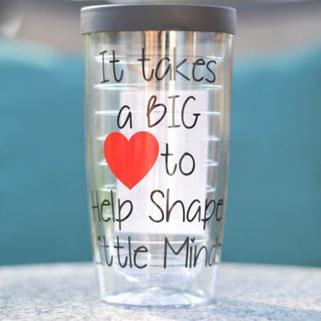 Teacher Gift, It takes a big heart to shape little minds- Hot/Cold Tumbler  - Your color choices - Personalize with Name for FREE