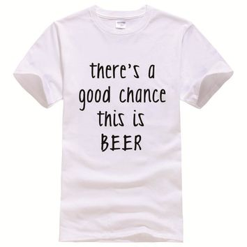 There's A Good Chance This Is Beer Tee Shirt Unisex - Drinking T-shirt