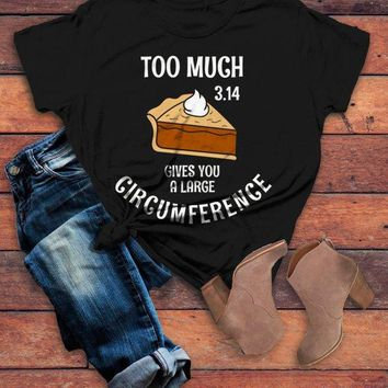 Women's Funny Pie T Shirt Too Much Pie 3.14 Gives Big Circumference Geek Math Shirts Thanksgiving Tee