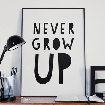 Never Grow Up, Peter Pan Quote, Playroom Wall Art, Children Print, Nursery Print, Kids Art, Inspirational Quote, Kids Room, Printable Art