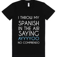 I Throw My Spanish In The Air Saying Ayyyyoo No Comprendo-T-Shirt