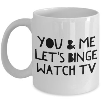 Cute Gifts for Girlfriend - Best Boyfriend Gifts - Best Husband Mug - Best Wife Coffee Mug - You & Me Let's Binge Watch TV Cute Coffee Mug Gift