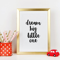Dream Big Little One Nursery decor print Kids decor print  Modern nursery decor nursery wall art quote print Gift For Baby Nursery quote