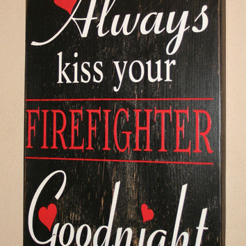 Always Kiss Your Firefighter Goodnight, Firefighter Decor, Distressed Wall Decor, Custom Wood Sign, Firefighter, Typography Word Art