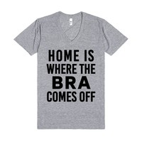 Home is Where The Bra Comes Off V-Neck T-Shirt