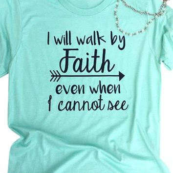I Will Walk by Faith Even When I Cannot See Women's T-shirt