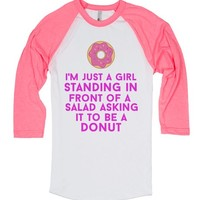 i'm just a girl standing in front of a salad asking it to be a donut