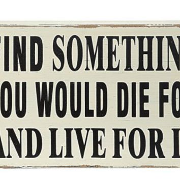 "11-3/4""l X 7-3/4""h Mdf ""Find Something You Die for and Live for It"" Sign, Inspirational - Religious"