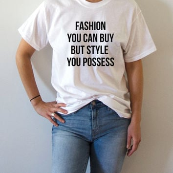 Fashion you can buy but style you possess Unisex T-shirt for womens Tumblr Sassy and Funny Girl T-shirt fashion vogue prada iris apfel