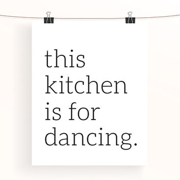 This kitchen is for dancing print - home decor wall art - monochrome kitchen poster - black and white - monochrome art - typography print
