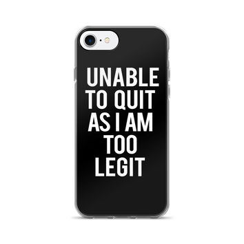 Unable To Quit As I Am Too Legit iPhone 7/7 Plus Case