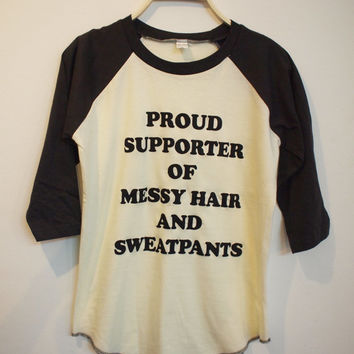 Proud Supporter Of Messy Hair And Sweatpants T-shirt/baseball shirt/screen printed sizeSML