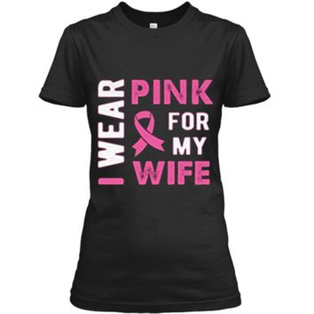 I Wear Pink for My Wife Breast Cancer Awareness T Shirt Ladies Custom