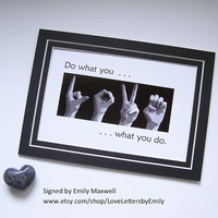 Do what you LOVE - ASL Sign Language Letters - Black & White Digital Photograph 4x6 Print in 5x7 Mat - LOVE what you do.