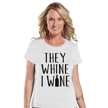 Funny Mom Shirt - They Whine I Wine - Womens White T-shirt - Funny Ladies Shirt - Gift For Mom - Humorous Mother's Day Gift for Her
