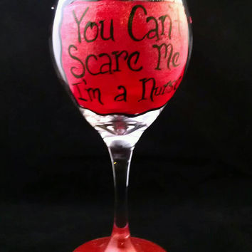 Hand Painted Wine Glass - You Can't Scare Me, I'm a Nurse