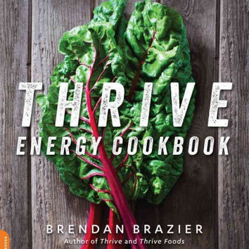 Thrive Energy Cookbook: 150 Plant-Based Whole Food Recipes