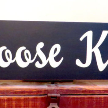 Choose Kind wood sign - distressed sign - wall hanging - inspirational wood sign