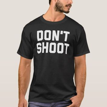 Don't Shoot Men's T-Shirt