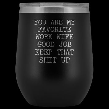 You are My Favorite Work Wife Funny Coworker Gift for Her Stemless Insulated BPA Free 12oz Travel Sippy Cup