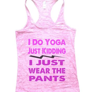 I Do Yoga Just Kidding I Just Wear The Pants Burnout Tank Top By Funny Threadz