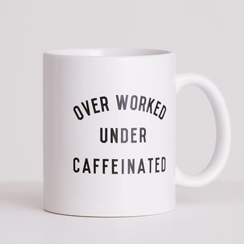 Over Worked Under Caffeinated Mug