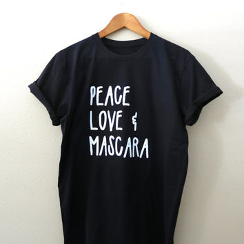 Peace Love & Mascara Shirt - Peace Love Mascara T-Shirt Peace Love Mascara Tshirt - Women Shirt Tumblr Shirt - Xmas Gift - Christmas Gift