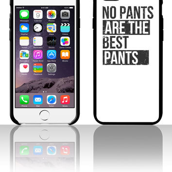 no pants are best pants 5 5s 6 6plus phone cases