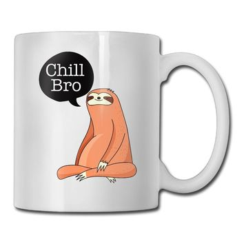 Chill Bro Sloth Customized Cups The Best Fun And Inspirational Gifts - 11oz Coffee Mugs