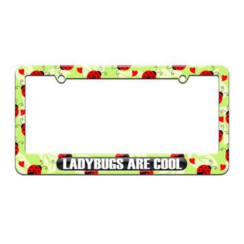Ladybugs Are Cool - License Plate Tag Frame - Cute Ladybugs Design