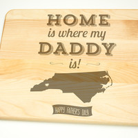 Home is where my Daddy is Hardwood Cutting Board  select sizes, Laser cut engraving on wood designed for you