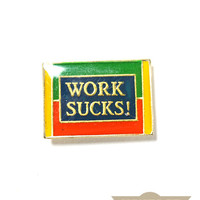 Work Sucks! Vintage Pin
