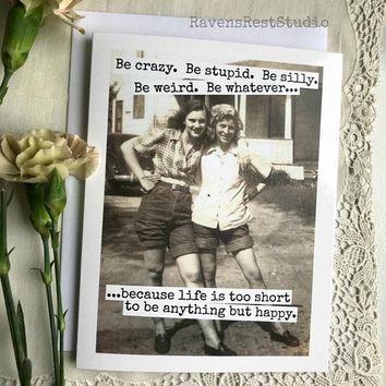 Be Crazy. Be Stupid. Be Silly. Be Weird. Be Whatever Funny Vintage Style Happy Birthday Card Friends Birthday Greeting Card FREE SHIPPING