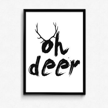 "PRINTABLE Art ""Oh Deer"" Typography Art Print Black and White Deer Print Antler Print Deer Art Deer Wall Art Home Decor Apartment Decor"