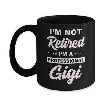 I'm Not Retired A Professional Gigi Mother Day Gift Mug