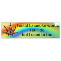 I used to smoke weed... car bumper sticker