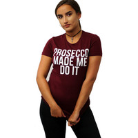 Prosecco Made Me Do It T Shirt - Save the People