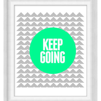 Printable Poster: Keep Going - Vertical 8x10 - Digital Wall Art - Printable Art