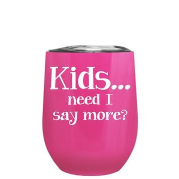 Kids, Need I Say More on Bright Pink 12 oz Stemless Wine Tumbler