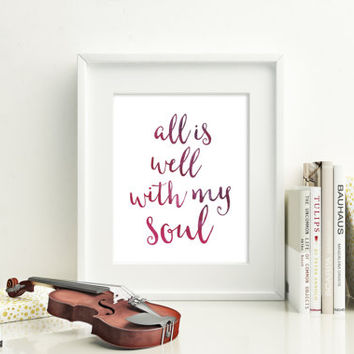 All is well with my soul, 8x10 digital print, Motivational poster, Printable, Wall art, Instant download, poster, watercolor, inspirational