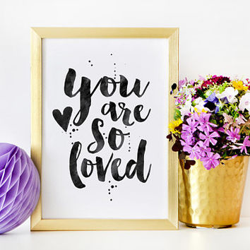 PRINTABLE ART, You Are So Loved,Love Quote,Love Art,Love Sign,Boyfriend Gift,Gift For Her,Engagement Quote,Bedroom Decor,I Love You More,Art