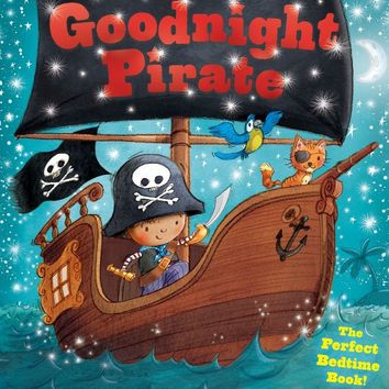 Goodnight Pirate: The Perfect Bedtime Book! (Goodnight)