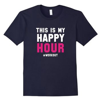 Workout is my happy hour - Healthy Gym Life WOMEN SHIRT