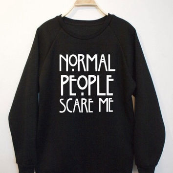 Normal People Scare Me Sweatshirt , Sweater
