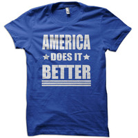 America Does It Better T-Shirt - 4th of july t shirt usa us america tshirt united states patriot tee memorial day t-shirt champs military