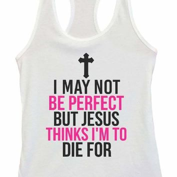Womens I May Not Be Perfect But Jesus Thinks I'm To Die For Grapahic Design Fitted Tank Top